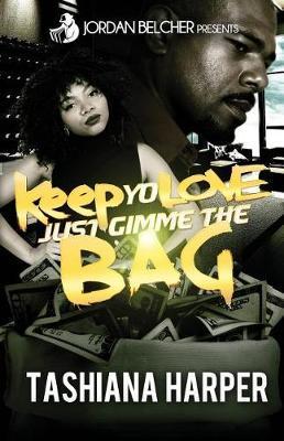 Keep Yo Love, Just Gimme the Bag by Tashiana Harper