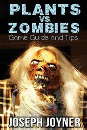 Plants vs. Zombies Game Guide and Tips by Joseph Joyner