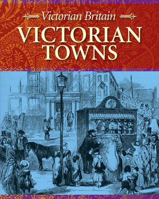 Victorian Towns by Stewart Ross