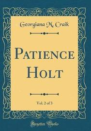 Patience Holt, Vol. 2 of 3 (Classic Reprint) by Georgiana M Craik image