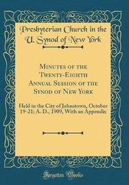 Minutes of the Twenty-Eighth Annual Session of the Synod of New York by Presbyterian Church in the U Syno York image