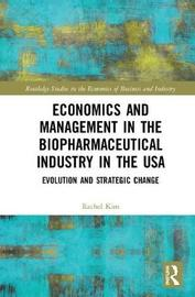 Economics and Management in the Biopharmaceutical Industry in the USA by Rachel Kim