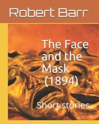The Face and the Mask (1894) by Robert Barr