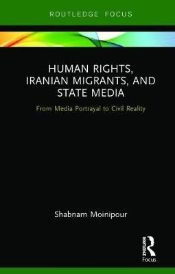 Human Rights, Iranian Migrants, and State Media by Shabnam Moinipour