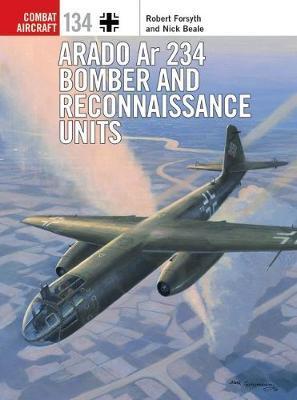 Arado Ar 234 Bomber and Reconnaissance Units by Robert Forsyth