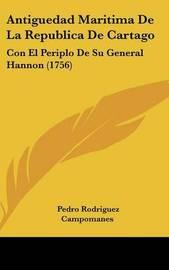 Antiguedad Maritima De La Republica De Cartago: Con El Periplo De Su General Hannon (1756) by Pedro Rodriguez Campomanes image