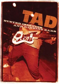 Tad: Busted Circuits and Ringing Ears on DVD