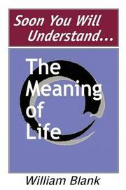 Soon You Will Understand... the Meaning of Life by William Blank image