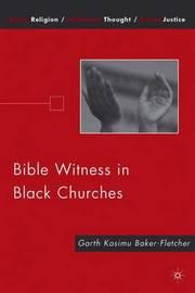 Bible Witness in Black Churches by Garth Kasimu Baker-Fletcher