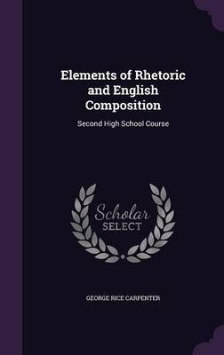 Elements of Rhetoric and English Composition by George Rice Carpenter image