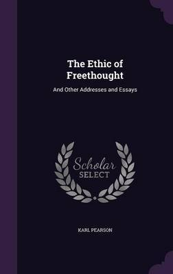 The Ethic of Freethought by Karl Pearson