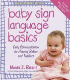 Baby Sign Language Basics: Early Communication for Hearing Babies and Toddlers by Monta Z Briant