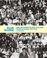 Blue Smoke: The Lost Dawn of New Zealand Popular Music 1918-1964 by Chris Bourke