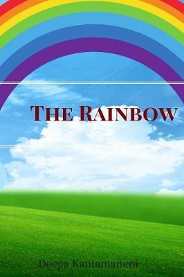 The Rainbow by Deepa Kantamaneni