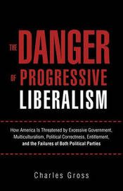 The Danger of Progressive Liberalism by Charles Gross