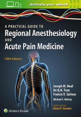 A Practical Approach to Regional Anesthesiology and Acute Pain Medicine by Joseph M. Neal