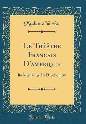 Le Th��tre Francais d'Amerique by Madame Yorska