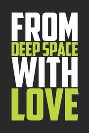 From Deep Space with Love by Inspiring Notebooks