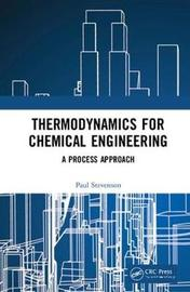 Thermodynamics for Chemical Engineering by Paul Stevenson