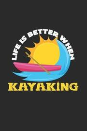 Life is better when Kayaking by Kayaking Notebooks image