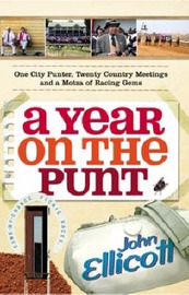 A Year on the Punt: One City Punter, Twenty Country Meetings and a Motza of Racing Gems by John Ellicott image