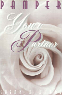 Pamper Your Partner: Thirty Days to a Romantic Relationship by Susan H. Hubbs