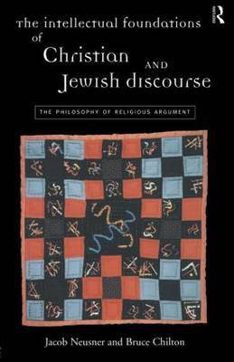 The Intellectual Foundations of Christian and Jewish Discourse by Bruce Chilton