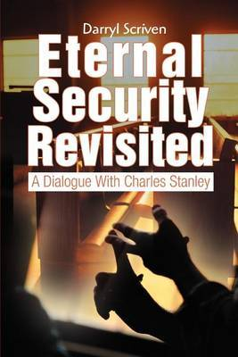 Eternal Security Revisited: A Dialogue with Charles Stanley by Darryl Scriven image