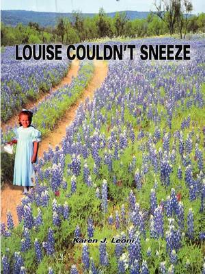 Louise Couldn'T Sneeze by Karen J. Leoni