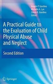A Practical Guide to the Evaluation of Child Physical Abuse and Neglect image