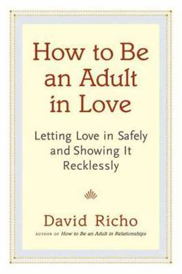 How To Be An Adult In Love by David Richo image