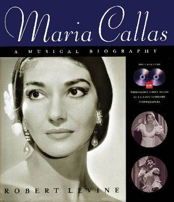 Maria Callas: A Musical Biography by Robert Levine