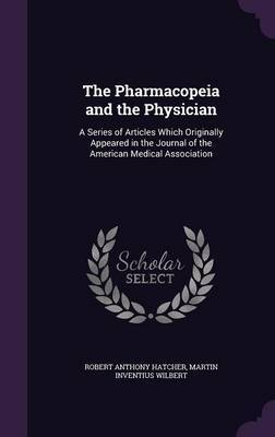 The Pharmacopeia and the Physician by Robert Anthony Hatcher image