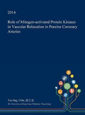 Role of Mitogen-Activated Protein Kinases in Vascular Relaxation in Porcine Coronary Arteries by Tsz-Ling Chiu