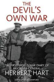 The Devil's Own War: The First World War Diary of Brigadier-General Herbert Hart