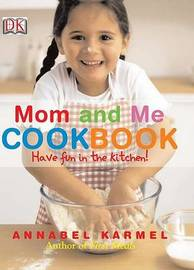 Mom and Me Cookbook: Have Fun in the Kitchen! by Annabel Karmel