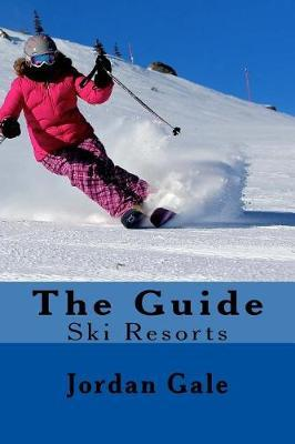The Guide. Ski Resorts. Second Edition. by Jordan Gale