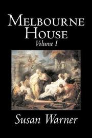 Melbourne House, Volume I of II by Susan Warner, Fiction, Literary, Romance, Historical by Susan Warner