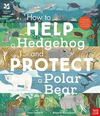 National Trust: How to Help a Hedgehog and Protect a Polar Bear by Jess French