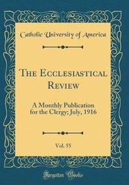 The Ecclesiastical Review, Vol. 55 by Catholic University of America
