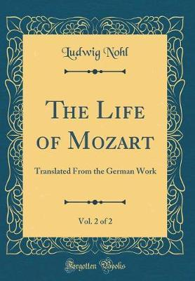 The Life of Mozart, Vol. 2 of 2 by Ludwig Nohl