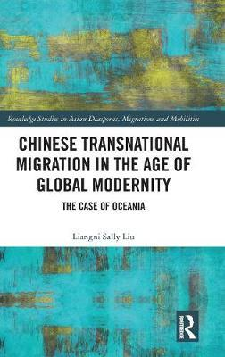 Chinese Transnational Migration in the Age of Global Modernity by Liangni Liu