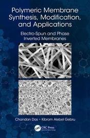 Polymeric Membrane Synthesis, Modification, and Applications by Chandan Das