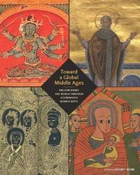 Toward a Global Middle Ages - Encountering the World through Illuminated