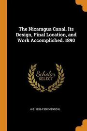 The Nicaragua Canal. Its Design, Final Location, and Work Accomplished. 1890 by A G 1836-1908 Menocal