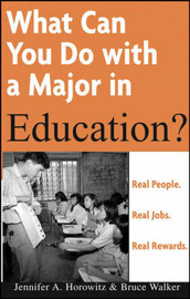 What Can You Do with a Major in Education? by Jennifer A Horowitz