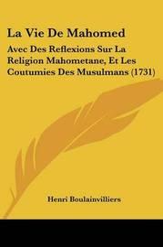 La Vie De Mahomed: Avec Des Reflexions Sur La Religion Mahometane, Et Les Coutumies Des Musulmans (1731) by Henri Boulainvilliers image