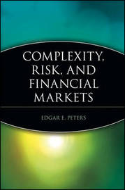 Complexity, Risk, and Financial Markets by Edgar E. Peters
