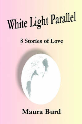 White Light Parallel by Maura Burd