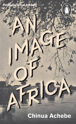 An Image of Africa/ The Trouble with Nigeria by Chinua Achebe